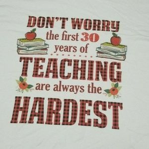 Tops - First 30 years of teaching Hardest Xl Tshirt